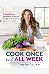 Cook Once, Eat All Week: 26 Weeks of Gluten-Free, Affordable Meal Prep to Preserve Your Time & Sanity Kindle Edition