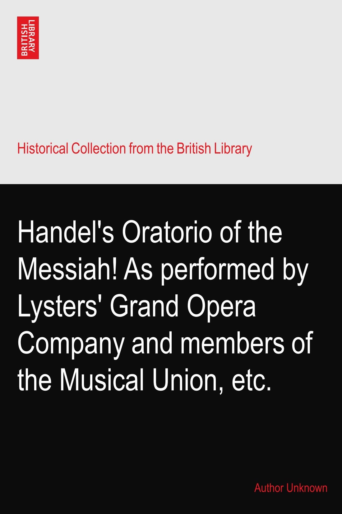 Read Online Handel's Oratorio of the Messiah! As performed by Lysters' Grand Opera Company and members of the Musical Union, etc. pdf epub