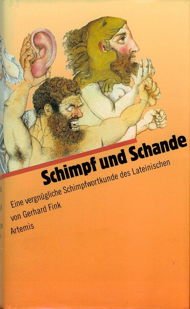 Schimpf und Schande. Eine vergnügliche Schimpfwörterkunde des Lateinischen Taschenbuch – Februar 1994 Gerhard Fink Artemis & Winkler Verlag 376081042X