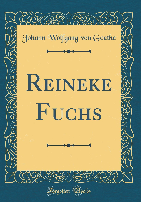 Reineke Fuchs (Classic Reprint)