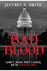 Bad Blood: Lyndon B. Johnson, Robert F. Kennedy, and the Tumultuous 1960s