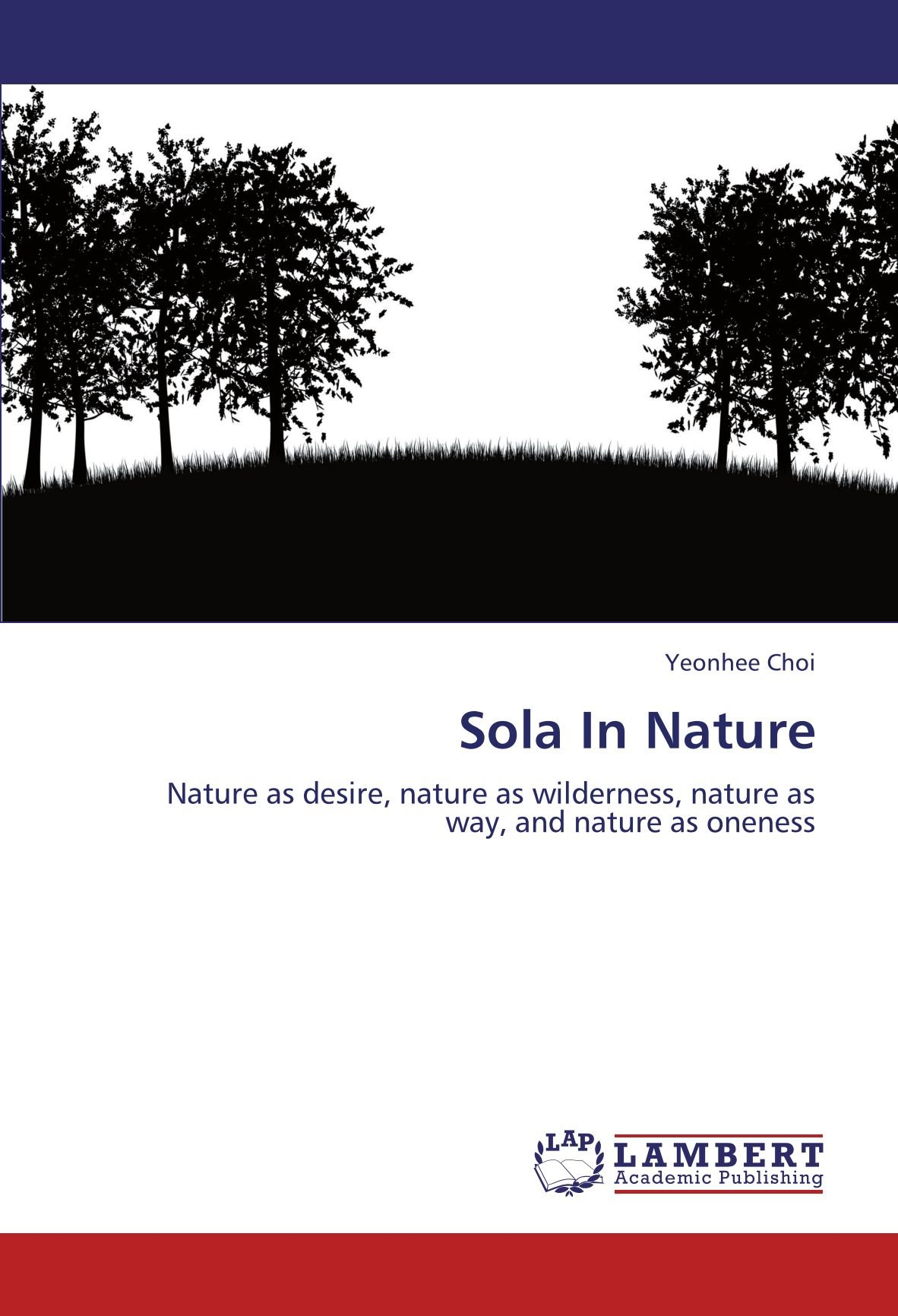 Read Online Sola In Nature: Nature as desire, nature as wilderness, nature as way, and nature as oneness pdf