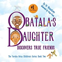 Obatala's Daughter Discovers True Friends