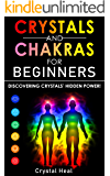 CRYSTALS & CHAKRAS FOR BEGINNERS: Discovering Crystals' Hidden-Power! The Guide to Expand your Mind, Enhance Psychic Awareness, Increase Spiritual Energy with the Power of Healing Stones