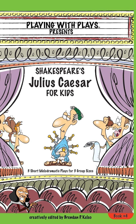 Shakespeares Julius Caesar for Kids: 3 Short Melodramatic ...