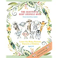 The Beautiful Baby Animals Book  Picture Book Early Readers The Learn the baby animals parents and children Ages 0-8: Baby's First Picture Book