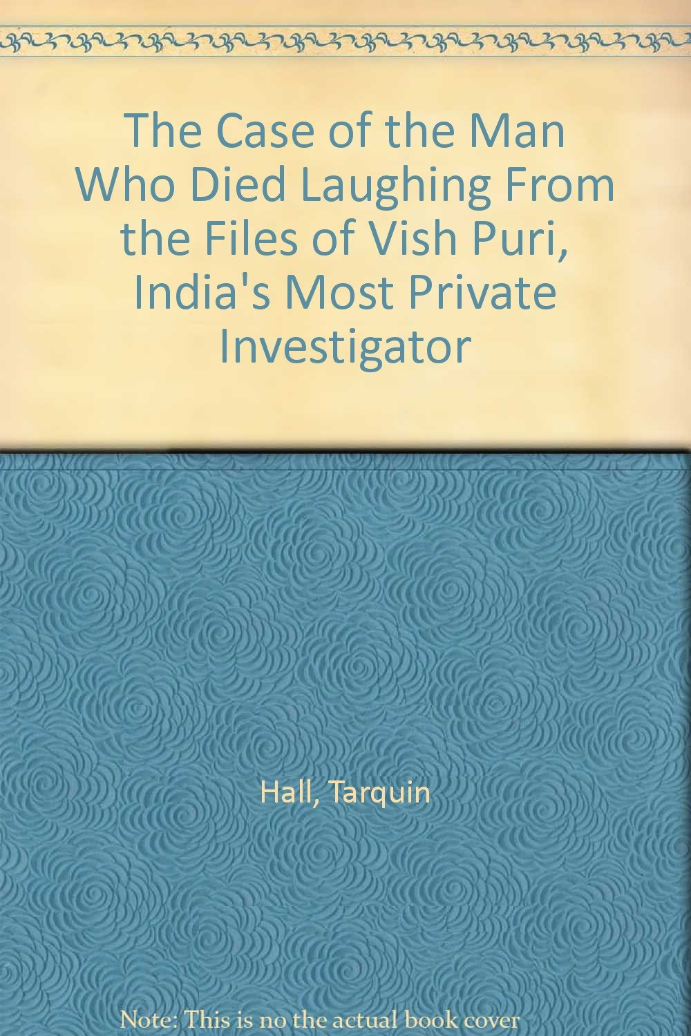 The Case of the Man Who Died Laughing From the Files of Vish Puri, India's  Most Private Investigator: Tarquin Hall: 9780684078366: Amazon.com: Books