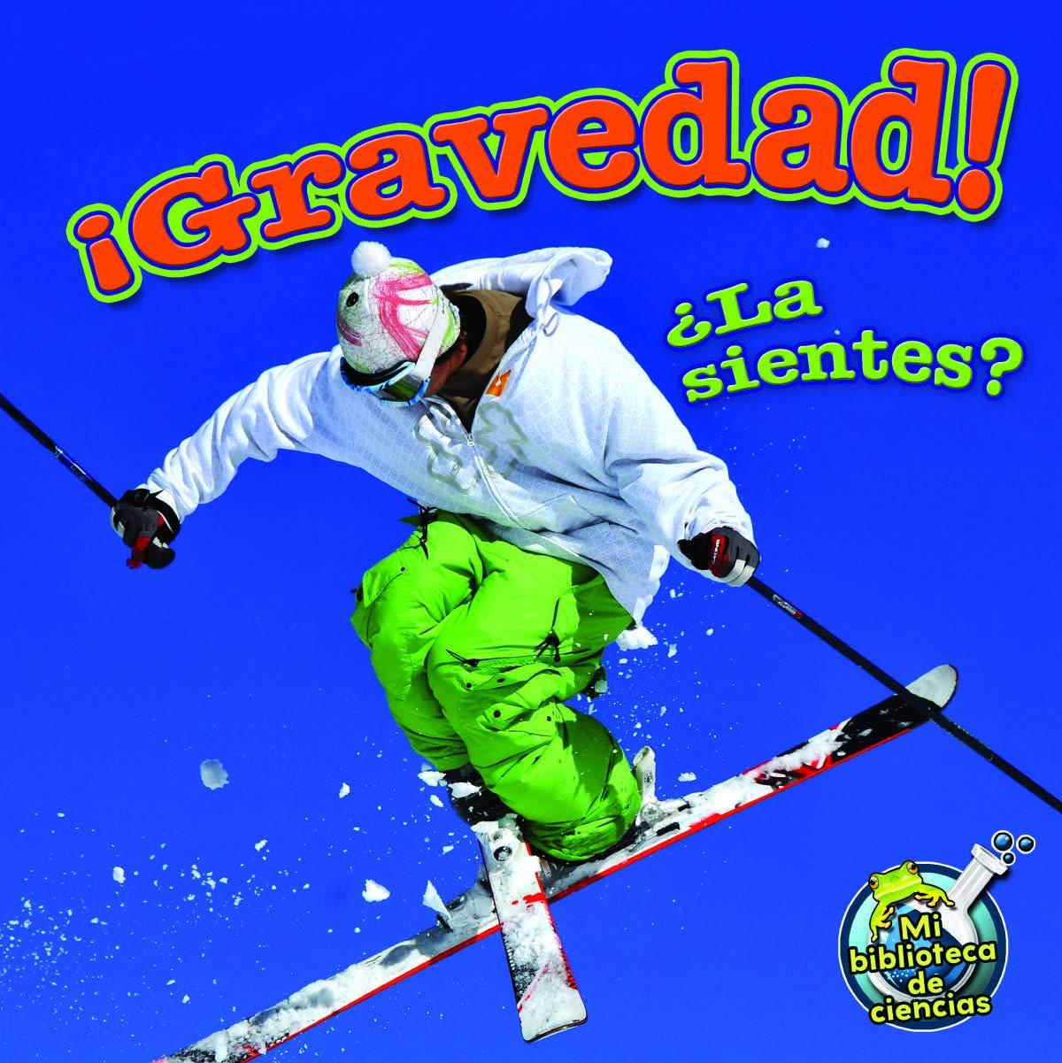 ¡Gravedad! ¿La sientes?: Gravity! Do You Feel It? (My Science Library) pdf epub