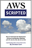 AWS Scripted: How to Automate the Deployment of Secure and Resilient Websites with Amazon Web Services VPC, ELB, EC2, RDS, IAM, SES and SNS (English Edition)