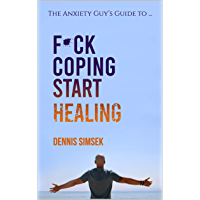 Fuck Coping Start Healing: The Anxiety Guy's Guide to ... (English Edition)