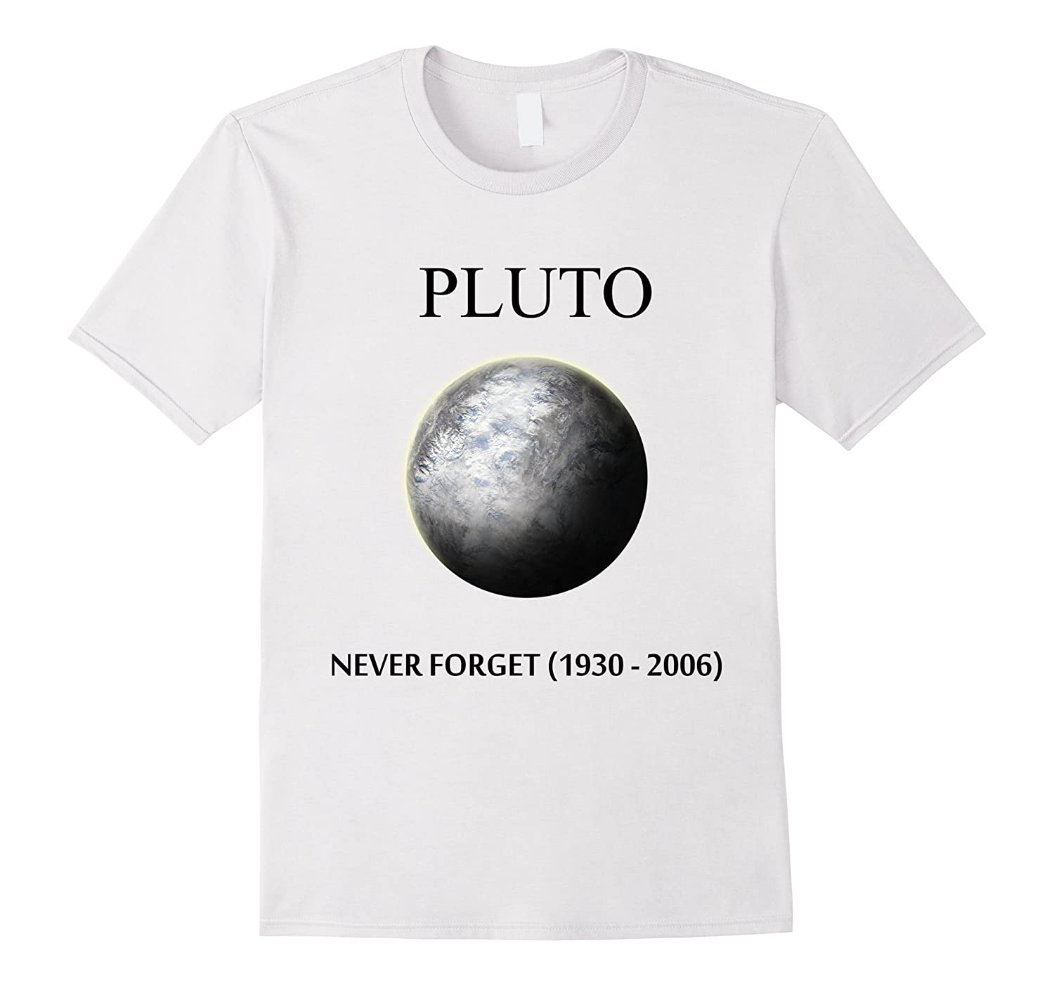 adbfdd6cf Pluto Never Forget 1930-2006 Awesome Science Planet Tshirt-RT ...