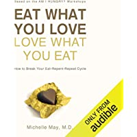 Eat What You Love, Love What You Eat: How to Break Your Eat-Repent-Repeat Cycle: How to Break Your Eat-Repent-Repeat Cycle