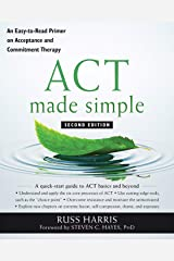 ACT Made Simple: An Easy-To-Read Primer on Acceptance and Commitment Therapy (The New Harbinger Made Simple Series) Paperback