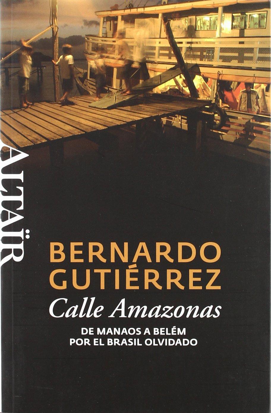Calle Amazonas: De Manaos a Belém por el Brasil olvidado (HETERODOXOS) Tapa blanda – 23 nov 2010 Bernardo Gutiérrez González ALTAIR 8493755532 Brazil