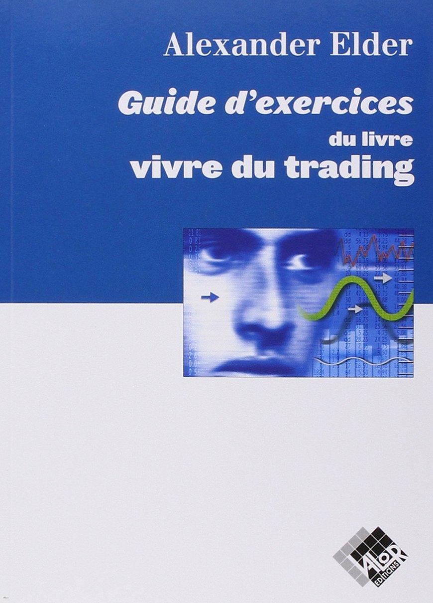 Guide d'exercices du livre Vivre du trading Broché – 13 février 2002 Alexandre Elder Valor 2909356280 Bourse et Finance