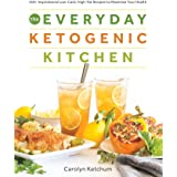 The Everyday Ketogenic Kitchen: With More than 150 Inspirational Low-Carb, High-Fat Recipes to Maximize Your Health (Volume 1