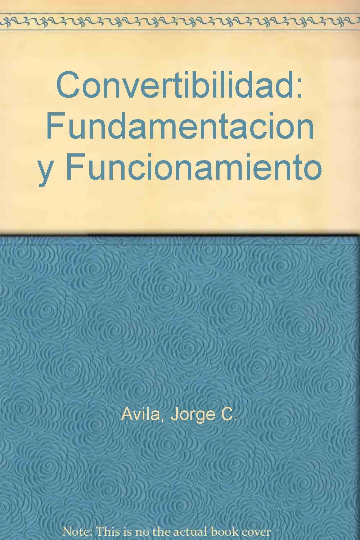 Convertibilidad: Fundamentacion y Funcionamiento (Spanish Edition)