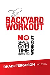 The Backyard Workout: The Backyard Workout - No Space? No Gym? No Time? No Problem! Kindle Edition