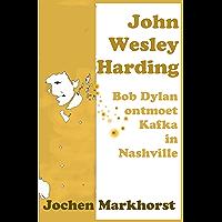 John Wesley Harding: Bob Dylan ontmoet Kafka in Nashville (De songs van Bob Dylan)