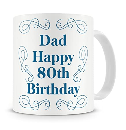 Dad Happy 80th Birthday Mug Gift Present For Daddy Father 80 Eightieth Eighty From Son Daughter Cool