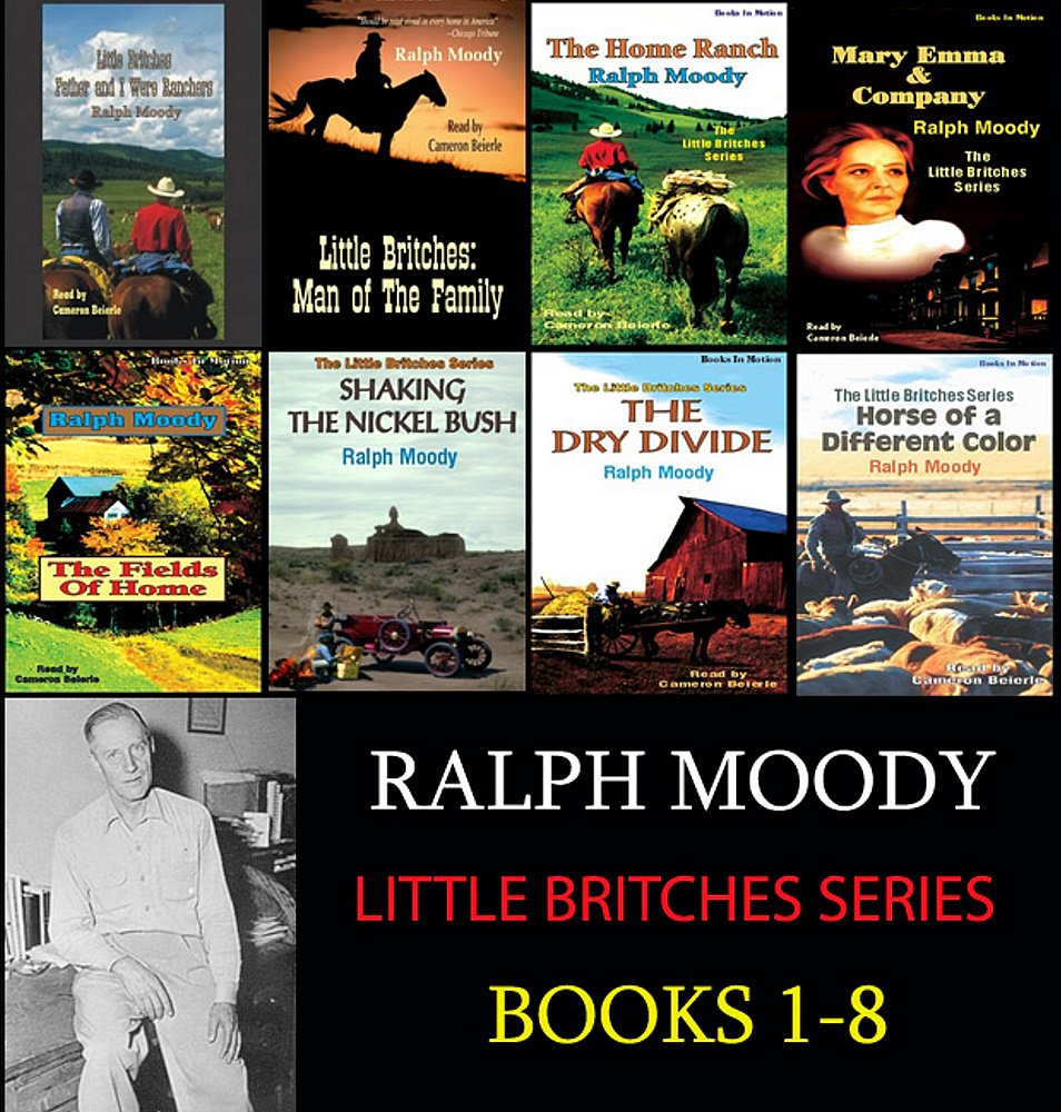 The Complete Little Britches Series (Books 1-8) by Ralph Moody on UNABRIDGED CD (MAN OF THE FAMILY, THE HOME RANCH, THE DRY DIVIDE, THE FIELDS OF HOME, MARY EMMA AND COMPANY and more!) PDF