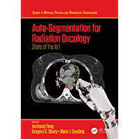 Auto-Segmentation for Radiation Oncology: State of the Art (Series in Medical Physics and Biomedical Engineering…
