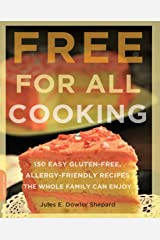 Free for All Cooking: 150 Easy Gluten-Free, Allergy-Friendly Recipes the Whole Family Can Enjoy Paperback
