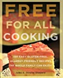 Free for All Cooking: 150 Easy Gluten-Free, Allergy-Friendly Recipes the Whole Family Can Enjoy