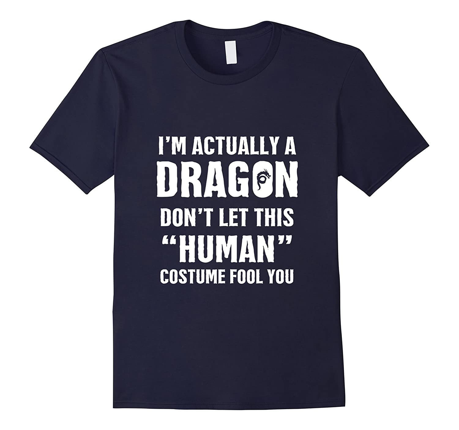 """""""I'm Actually A Dragon"""" – Funny Halloween Costume T-Shirt"""