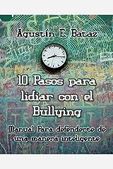 Diez pasos para lidiar con el Bullying: Manual para defenderte de una manera inteligente (Spanish Edition) Kindle Edition
