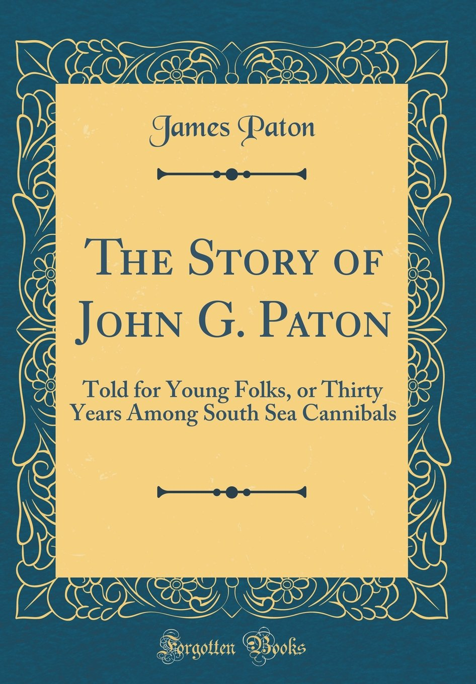 Download The Story of John G. Paton: Told for Young Folks, or Thirty Years Among South Sea Cannibals (Classic Reprint) PDF