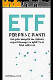 ETF per principianti: Una guida semplice per costruire un patrimonio grazie agli ETF e ai fondi indicizzati