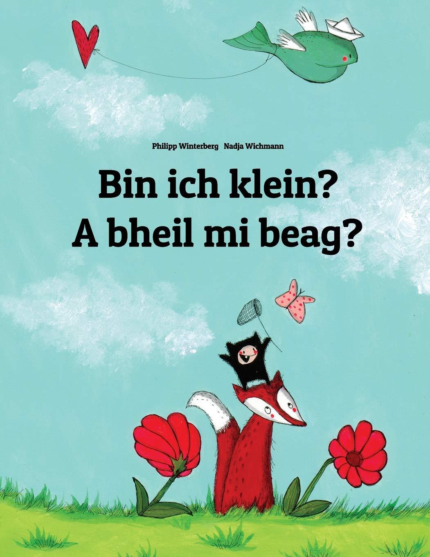 Bin ich klein? A bheil mi beag?: Kinderbuch Deutsch-Schottisch/Schottisches-Gälisch (bilingual/zweisprachig) Taschenbuch – Illustriert, Großdruck Philipp Winterberg Nadja Wichmann Steaphan MacRisnidh 1508934185