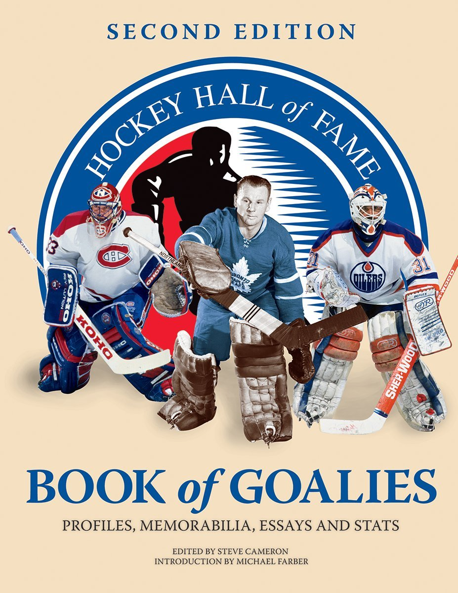 com hockey hall of fame book of goalies profiles com hockey hall of fame book of goalies profiles memorabilia essays and stats 9781770852860 steve cameron michael farber books