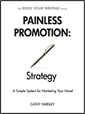 Painless Promotion: Strategy: A Simple System for Marketing Your Novel (Rock Your Writing Book 5)