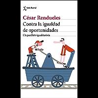 Contra la igualdad de oportunidades: Un panfleto igualitarista