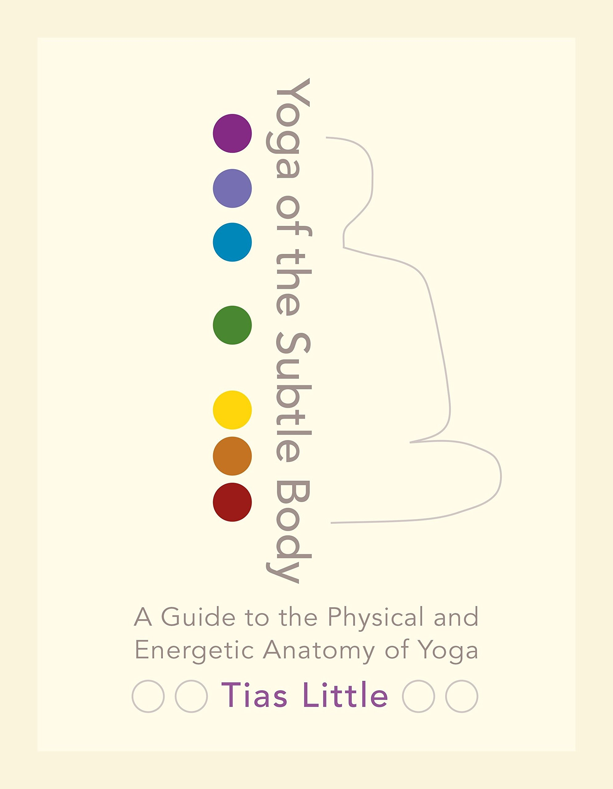 Yoga Of The Subtle Body: A Guide to the Physical and ...