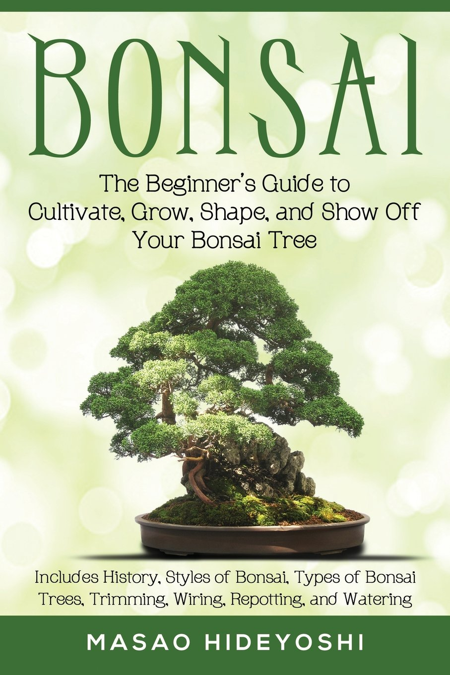 Bonsai The Beginners Guide To Cultivate Grow Shape And Show Off Tree Wiring Video Your Includes History Styles Of Types Trees Trimming