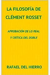 La filosofía de Clément Rosset: Aprobación de lo real y crítica del doble (Spanish Edition) Kindle Edition