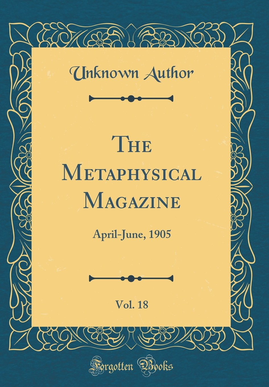 Download The Metaphysical Magazine, Vol. 18: April-June, 1905 (Classic Reprint) ebook