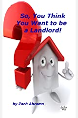 So, You Think You Want to be a Landlord! (Mind Your Own Business) Kindle Edition