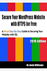 Secure Your WordPress Website  with HTTPS for free: A Visual Step-by-Step Guide to Securing Your Website with SSL (Webmaster Series Book 8) Kindle Edition