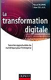 La transformation digitale : Saisir les opportunités du numérique pour l'entreprise (Stratégies et management)