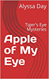 Apple of My Eye: Tiger's Eye Mysteries