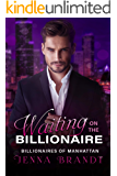Waiting on the Billionaire: A Clean Billionaire Romance (Billionaires of Manhattan Book 1)