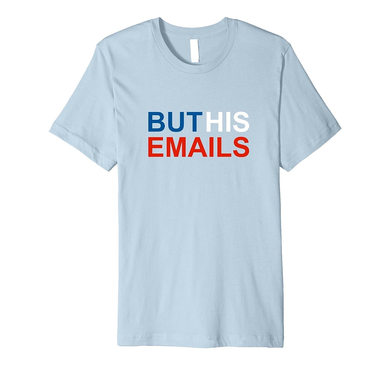 But His Emails Donald Trump Jr Shirt-BN
