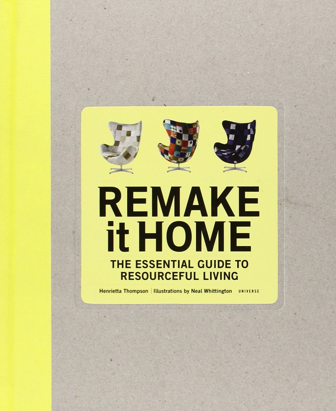 Remake It Home: The Essential Guide To Resourceful Living: Henrietta  Thompson, Neal Whittington: 9780789320568: Amazon.com: Books