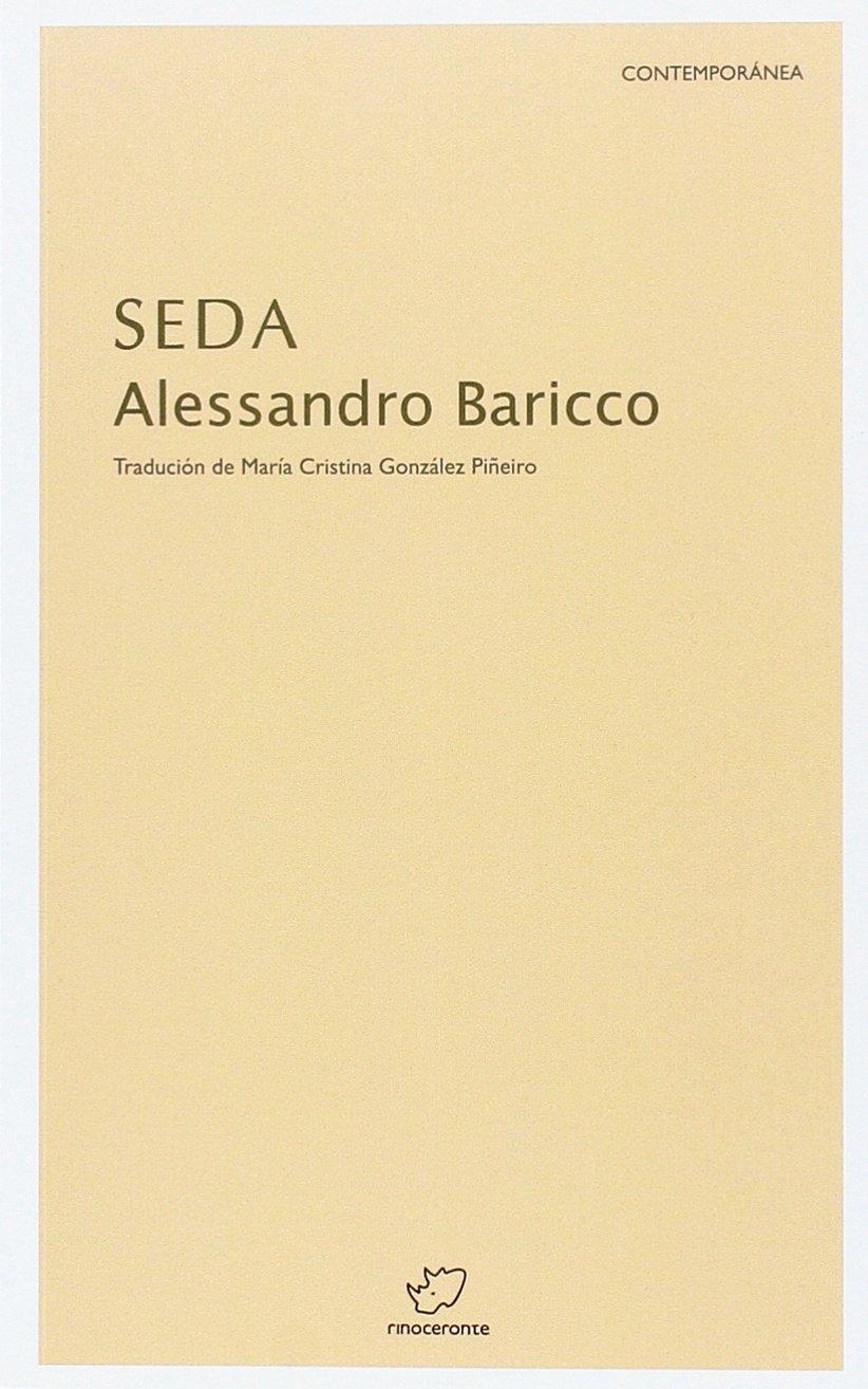 Seda (Colección contemporánea) (Gallego) Tapa blanda – 27 dic 2005 Alessandro (1958- ) Baricco Rinoceronte Editora 8493480118 Fiction & related items