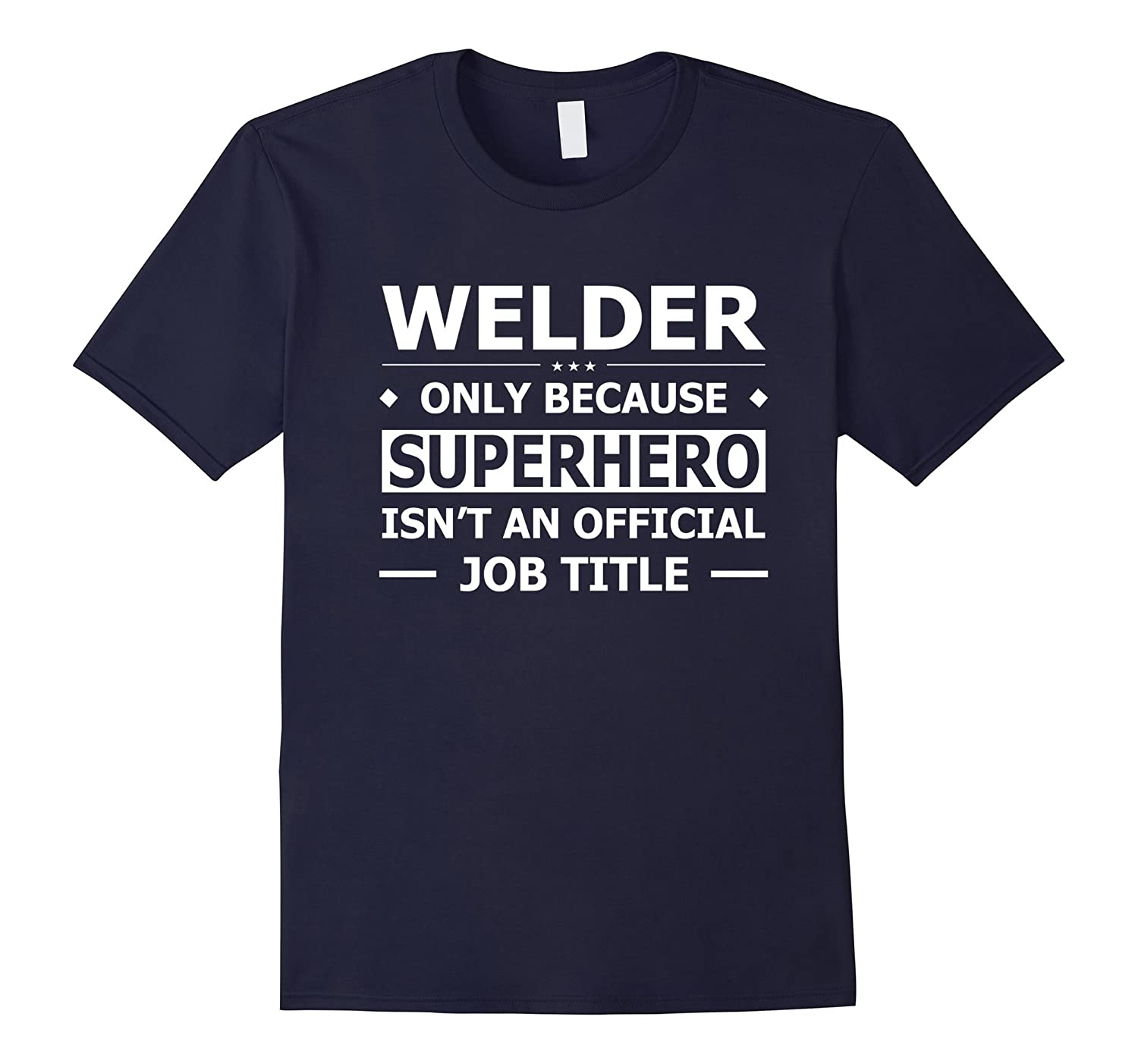 Welder Only Because Official Job Title Shirt-TJ