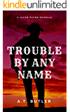 Trouble By Any Name: A Western Novella (Jacob Payne, Bounty Hunter Book 1)